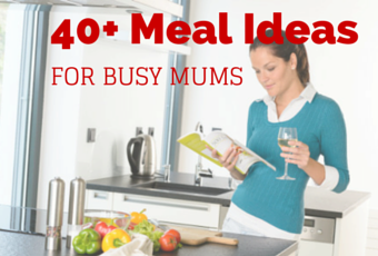 40+ Meal Ideas for Busy Mums